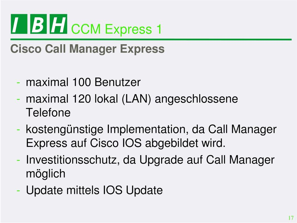 Implementation, da Call Manager Express auf Cisco IOS abgebildet wird.