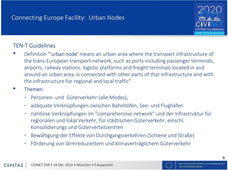 "the infrastructure for regional and local traffic"" Themen - Personen-und Güterverkehr (alle Modes), - adäquate Verknüpfungen zwischen Bahnhöfen, See- und Flughäfen - nahtlose Verknüpfungen im"