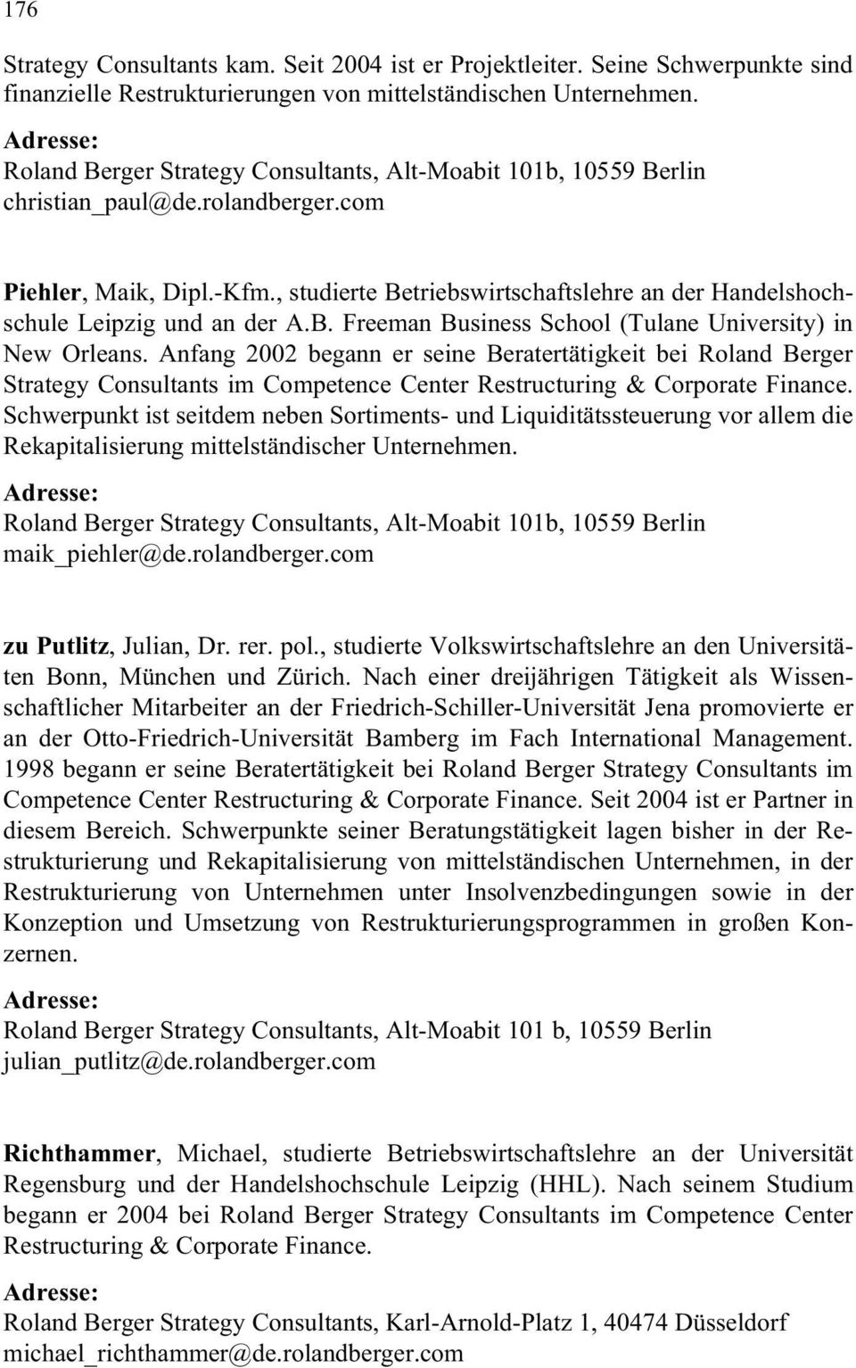 Anfang 2002 begann er seine Beratertätigkeit bei Roland Berger Strategy Consultants im Competence Center Restructuring & Corporate Finance.