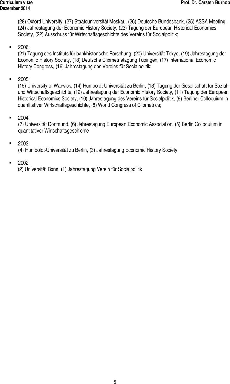 History Society, (18) Deutsche Cliometrietagung Tübingen, (17) International Economic History Congress, (16) Jahrestagung des Vereins für Socialpolitik; 2005: (15) University of Warwick, (14)