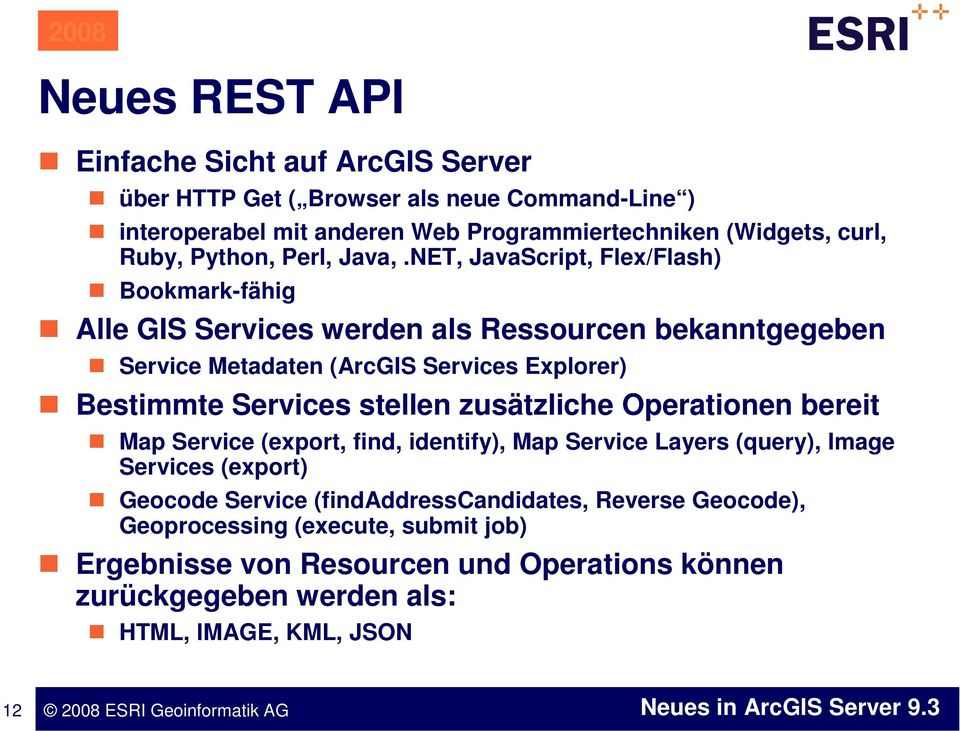 NET, JavaScript, Flex/Flash) Bookmark-fähig Alle GIS Services werden als Ressourcen bekanntgegeben Service Metadaten (ArcGIS Services Explorer) Bestimmte Services
