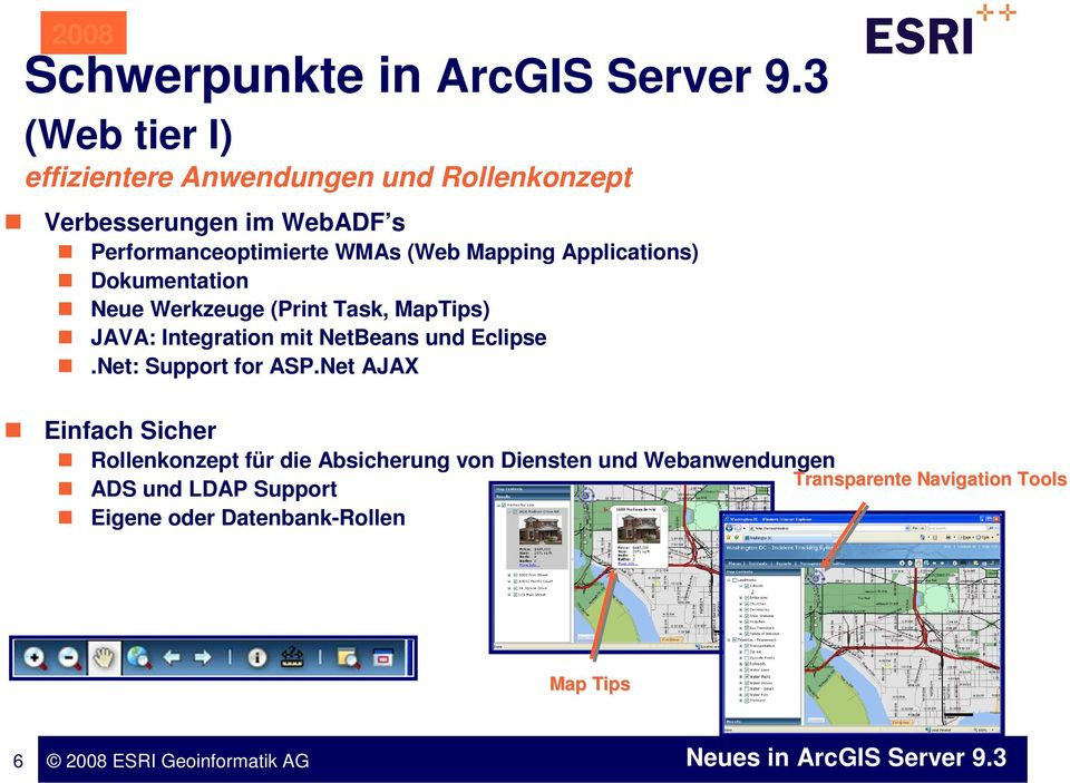 Mapping Applications) Dokumentation Neue Werkzeuge (Print Task, MapTips) JAVA: Integration mit NetBeans und Eclipse.