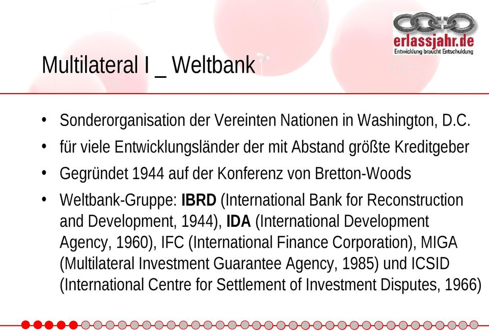 Weltbank-Gruppe: IBRD (International Bank for Reconstruction and Development, 1944), IDA (International Development Agency,