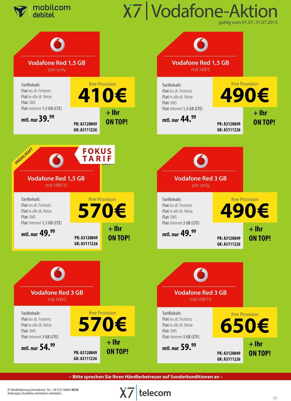 99 490 Vodafone Red 1,5 GB Vodafone Red 3 GB Flat-Internet 1,5 GB (LTE) mtl. nur 49.
