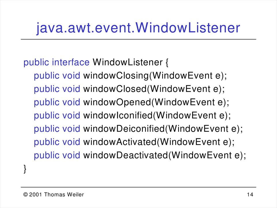 void windowclosed(windowevent e); public void windowopened(windowevent e); public void
