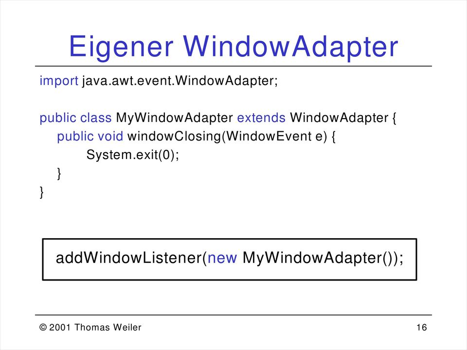 WindowAdapter { public void windowclosing(windowevent e) {
