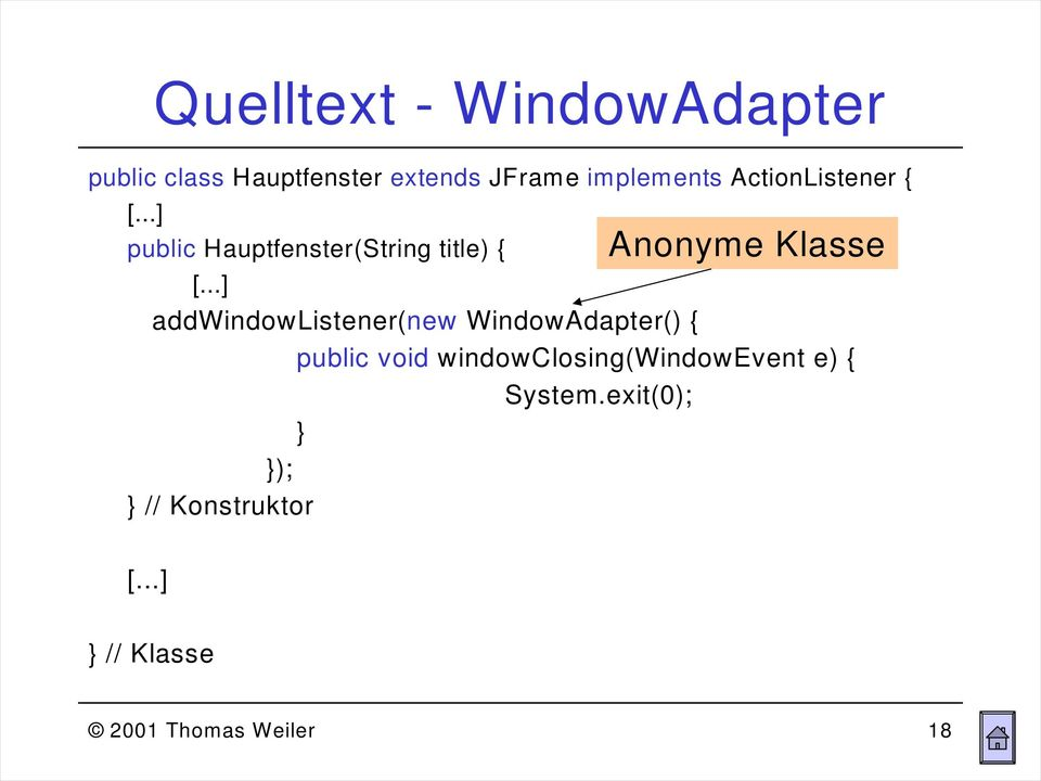 Klasse addwindowlistener(new WindowAdapter() { public void