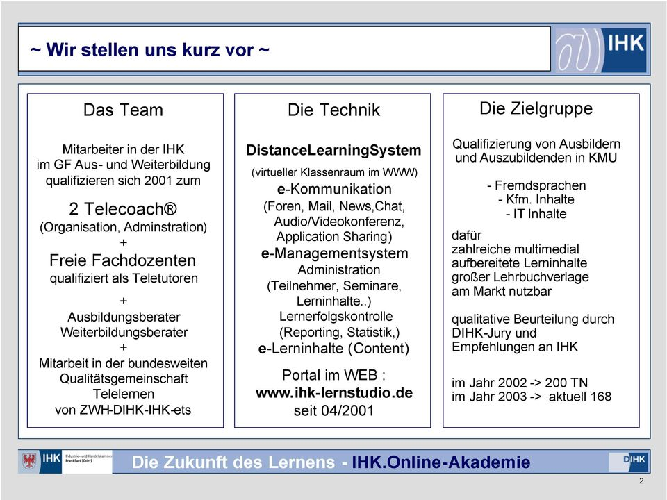 (virtueller Klassenraum im WWW) e-kommunikation (Foren, Mail, News,Chat, Audio/Videokonferenz, Application Sharing) e-managementsystem Administration (Teilnehmer, Seminare, Lerninhalte.