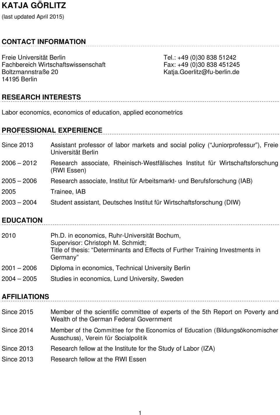 de RESEARCH INTERESTS Labor economics, economics of education, applied econometrics PROFESSIONAL EXPERIENCE Since 2013 Assistant professor of labor markets and social policy ( Juniorprofessur ),