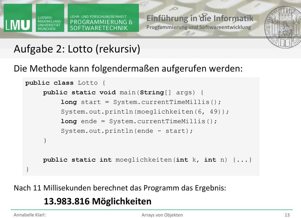 println(moeglichkeiten(6, 49)); long ende = System.currentTimeMillis(); System.out.