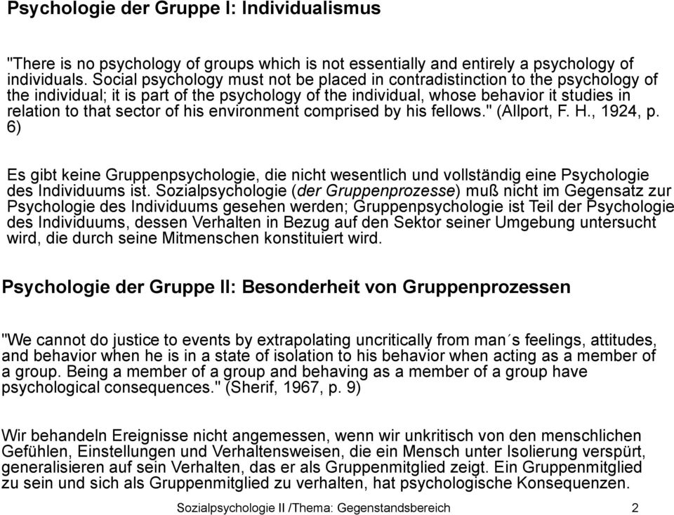 "his environment comprised by his fellows."" (Allport, F. H., 1924, p. 6) Es gibt keine Gruppenpsychologie, die nicht wesentlich und vollständig eine Psychologie des Individuums ist."