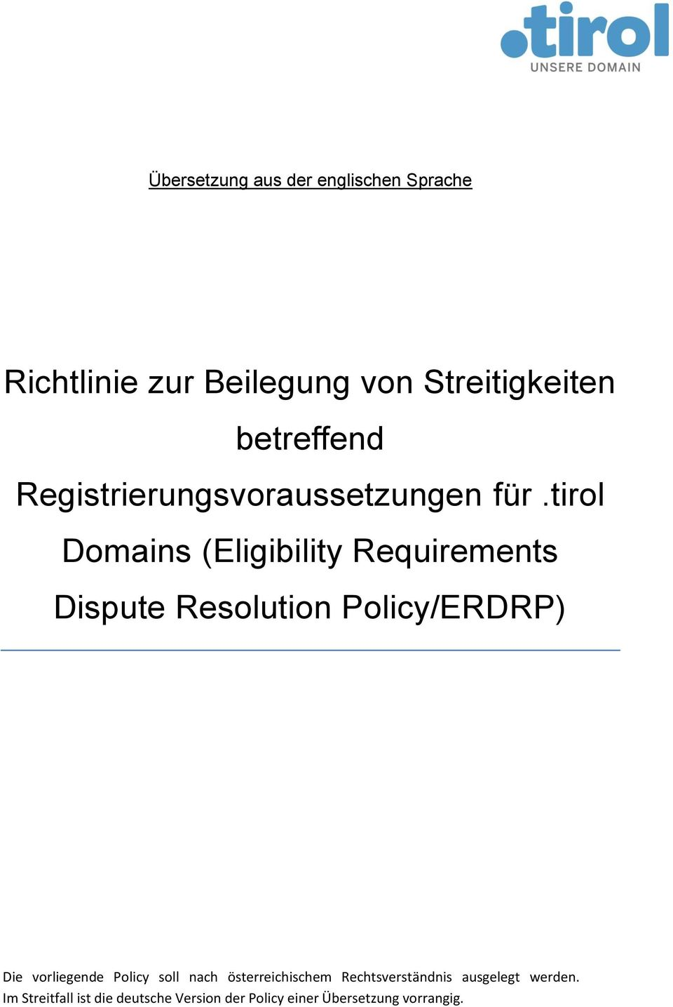 tirol Domains (Eligibility Requirements Dispute Resolution Policy/ERDRP) Die vorliegende