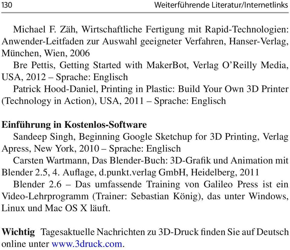 Reilly Media, USA, 2012 Sprache: Englisch Patrick Hood-Daniel, Printing in Plastic: Build Your Own 3D Printer (Technology in Action), USA, 2011 Sprache: Englisch Einführung in Kostenlos-Software
