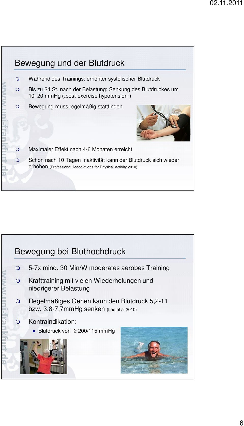 erreicht Schon nach 10 Tagen Inaktivität kann der Blutdruck sich wieder erhöhen (Professional Associations for Physical Activity 2010) Bewegung bei Bluthochdruck