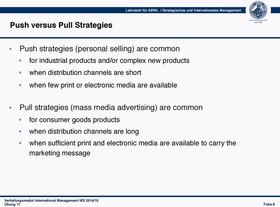 available Pull strategies (mass media advertising) are common for consumer goods products when