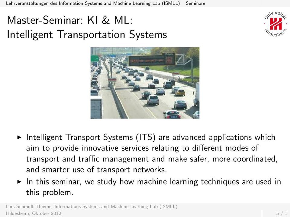 transport and traffic management and make safer, more coordinated, and smarter use of transport networks.