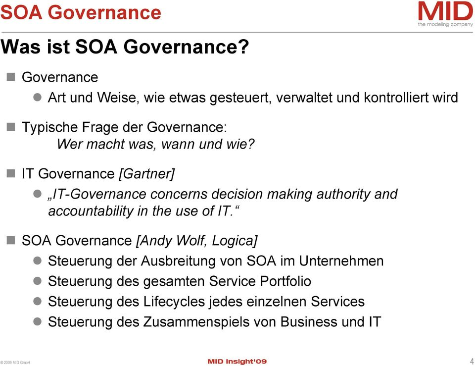 wann und wie? IT Governance [Gartner] IT-Governance concerns decision making authority and accountability in the use of IT.