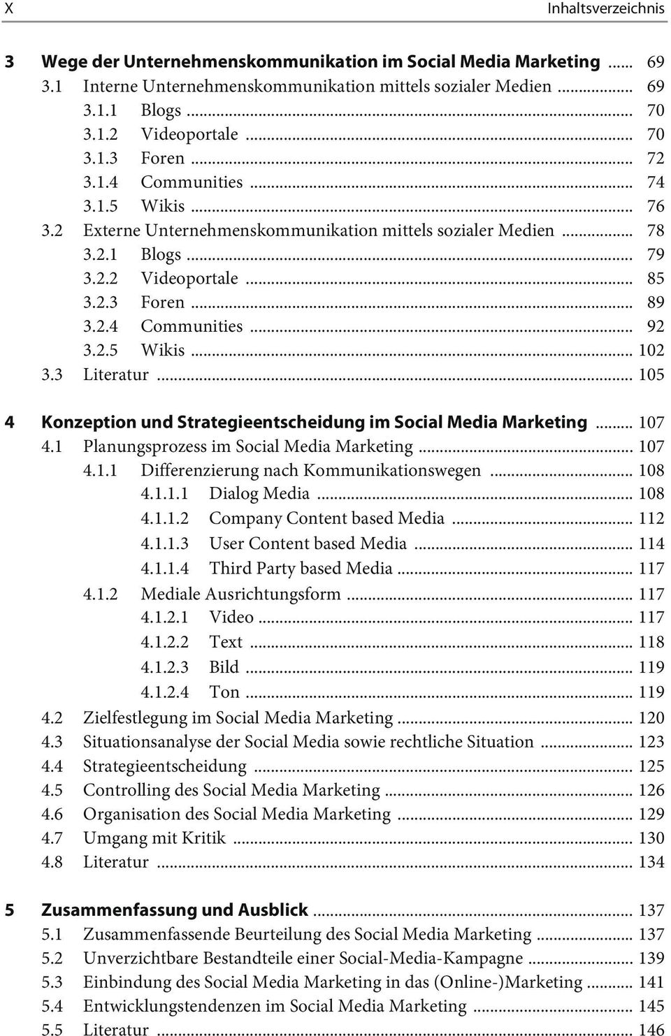 2.5 Wikis... 102 3.3 Literatur... 105 4 Konzeption und Strategieentscheidung im Social Media Marketing... 107 4.1 Planungsprozess im Social Media Marketing... 107 4.1.1 Differenzierung nach Kommunikationswegen.