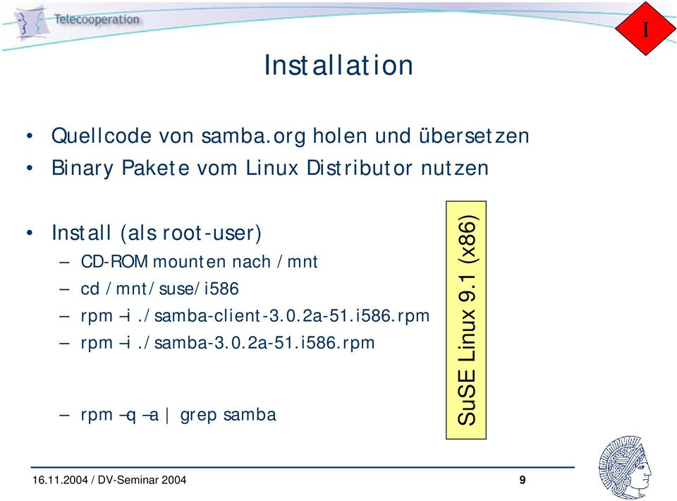 Install (als root-user) CD-ROM mounten nach /mnt cd /mnt/suse/i586 rpm