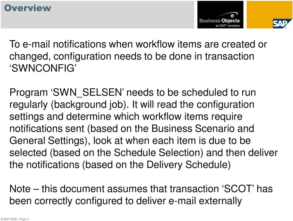 It will read the configuration settings and determine which workflow items require notifications sent (based on the Business Scenario and General Settings),