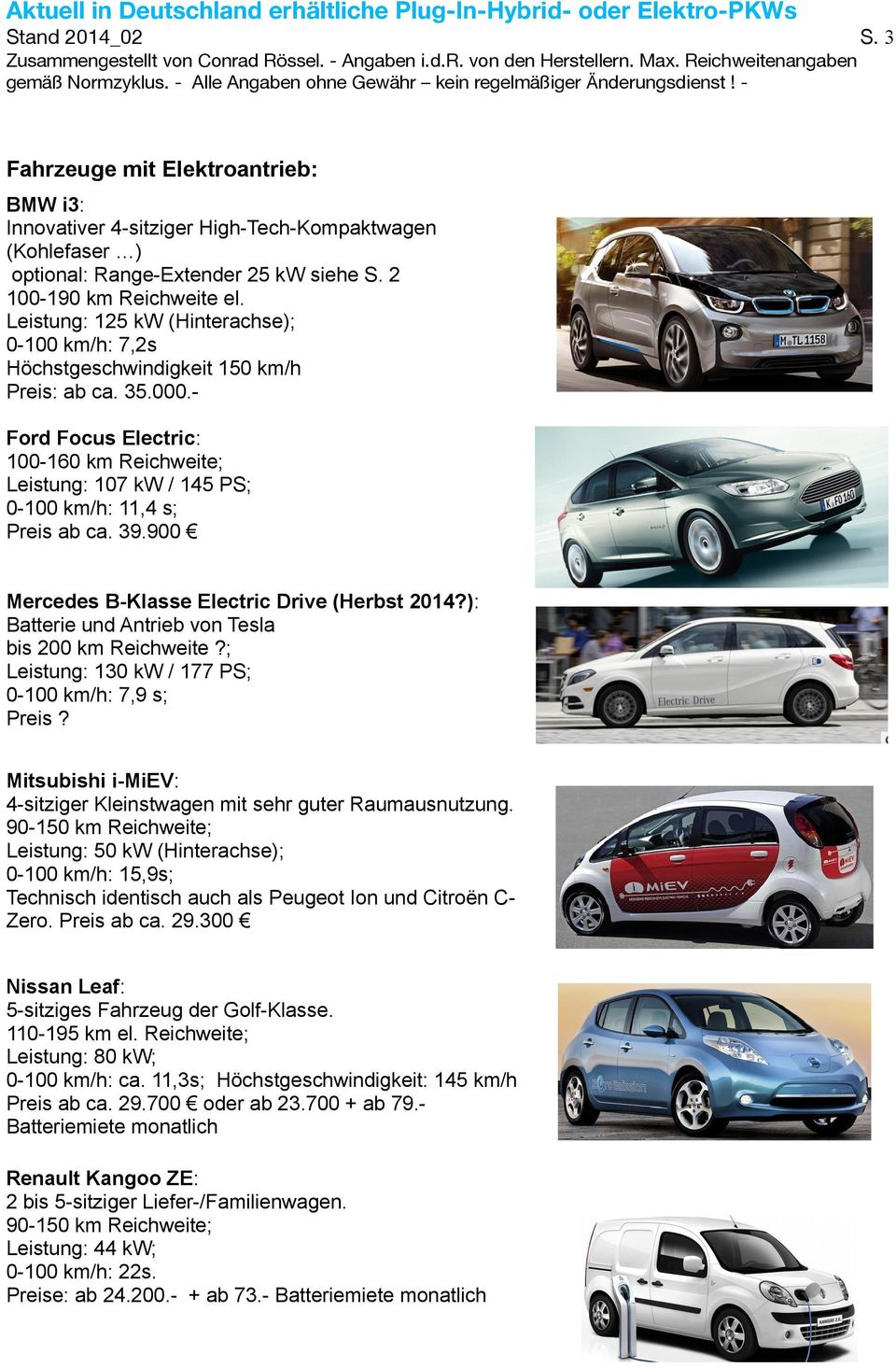 Ford Focus Electric: 100-160 km Reichweite; Leistung: 107 kw / 145 PS; 0-100 km/h: 11,4 s; Preis ab ca. 39.900 Mercedes B-Klasse Electric Drive (Herbst 2014?