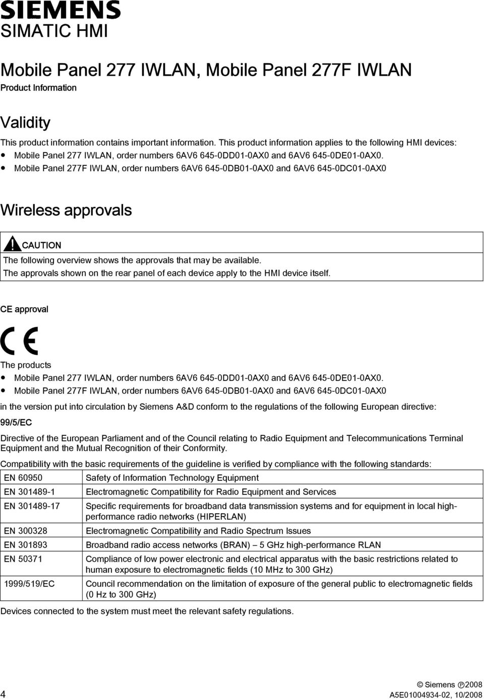 Mobile Panel 277F IWLAN, order numbers 6AV6 645-0DB01-0AX0 and 6AV6 645-0DC01-0AX0 Wireless approvals CAUTION The following overview shows the approvals that may be available.