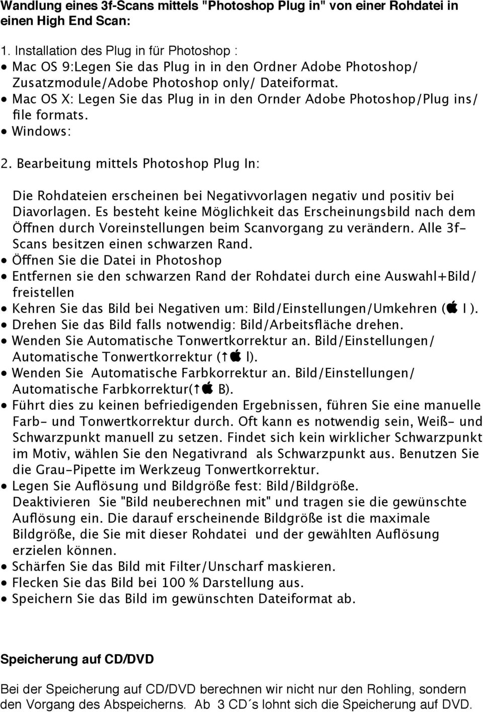 Mac OS X: Legen Sie das Plug in in den Ornder Adobe Photoshop/Plug ins/ file formats. Windows: 2.