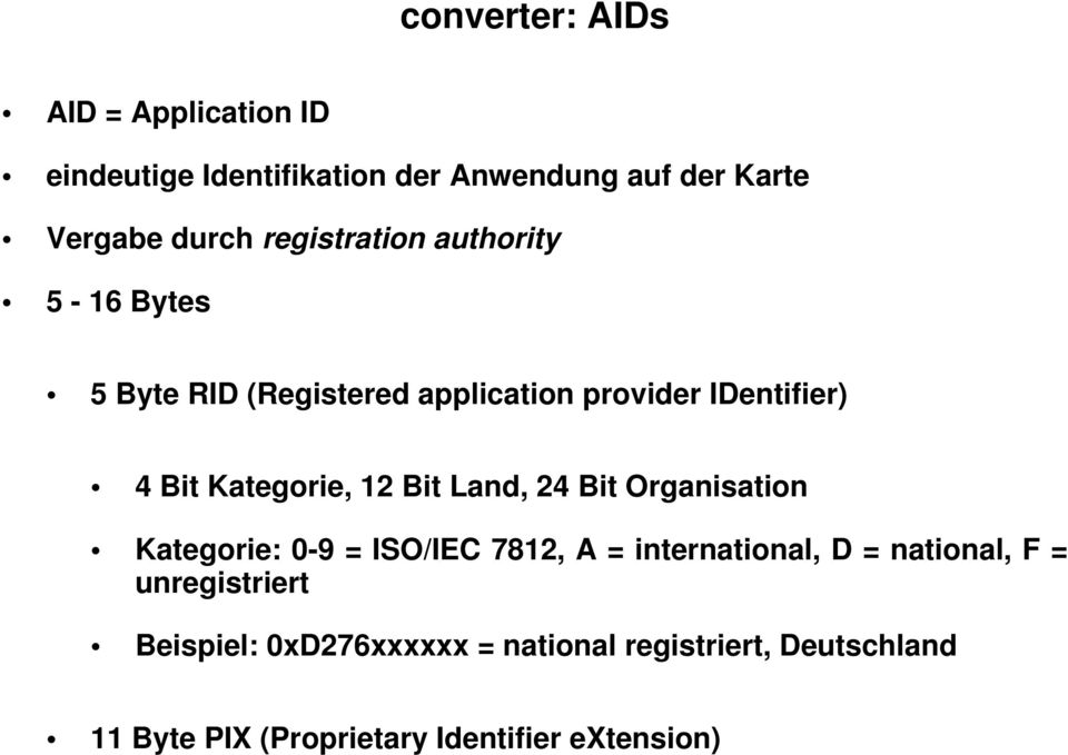12 Bit Land, 24 Bit Organisation Kategorie: 0-9 = ISO/IEC 7812, A = international, D = national, F =