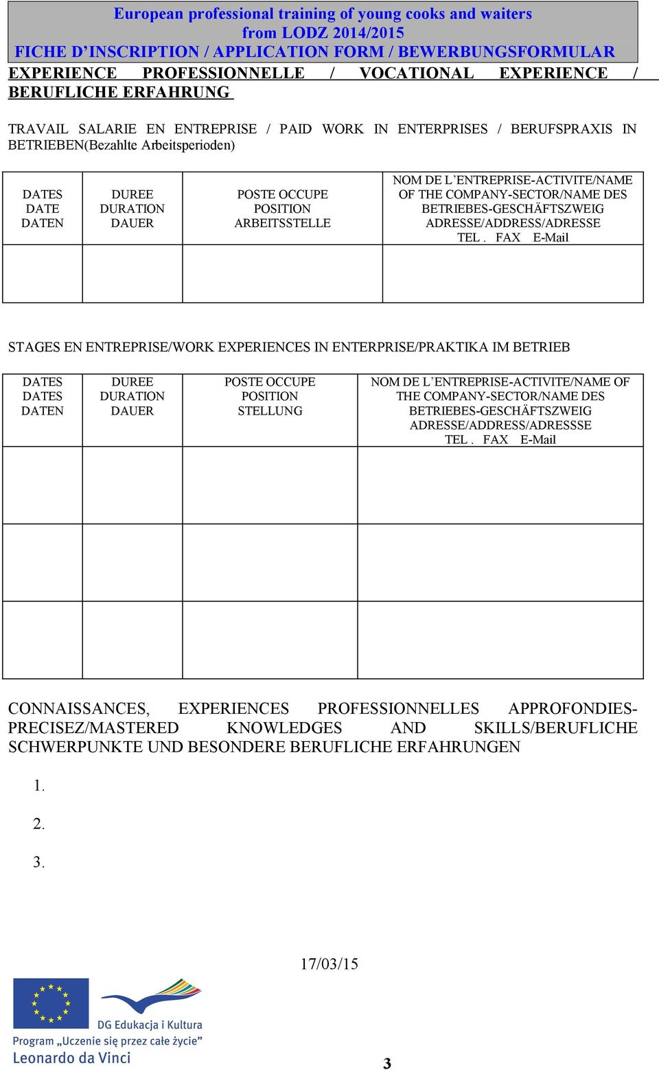 FAX E-Mail STAGES EN ENTREPRISE/WORK EXPERIENCES IN ENTERPRISE/PRAKTIKA IM BETRIEB DUREE DURATION DAUER POSTE OCCUPE POSITION STELLUNG NOM DE L ENTREPRISE-ACTIVITE/NAME OF THE COMPANY-SECTOR/NAME DES