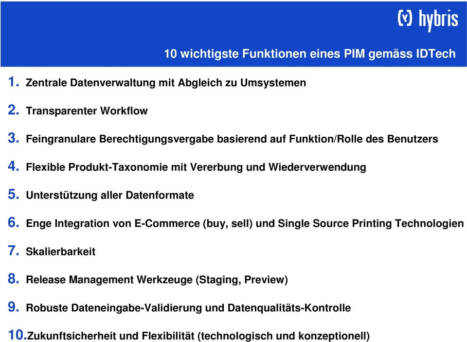 Unterstützung aller Datenformate 6. Enge Integration von E-Commerce (buy, sell) und Single Source Printing Technologien 7. Skalierbarkeit 8.