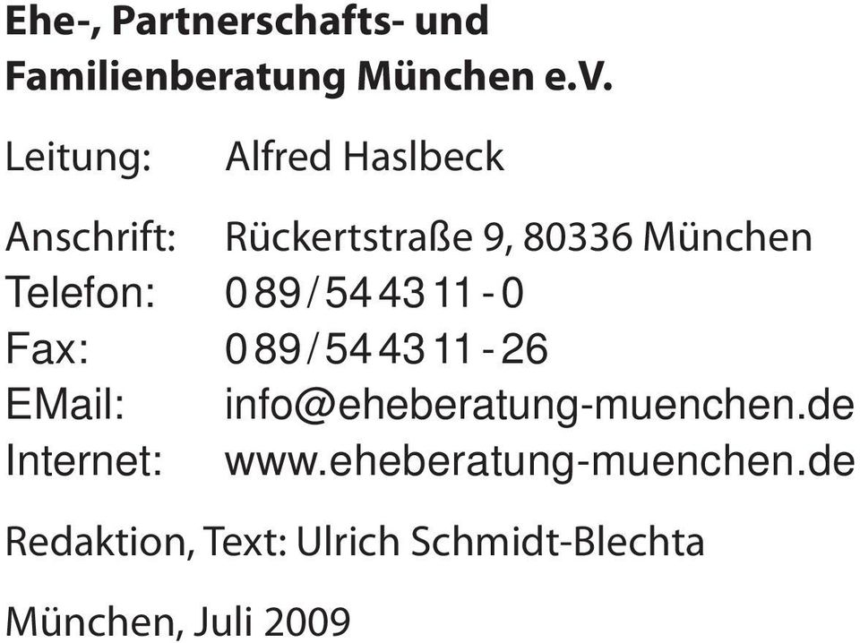 0 89 / 54 43 11-0 Fax: 0 89 / 54 43 11-26 EMail: info@eheberatung-muenchen.