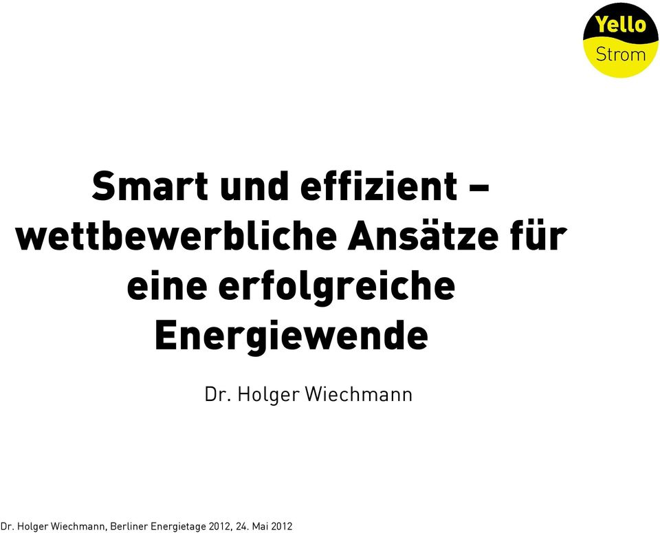 Energiewende Dr. Holger Wiechmann Dr.