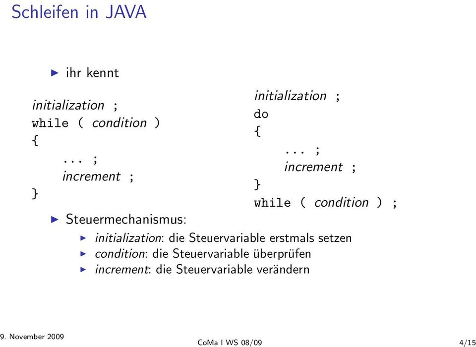 .. ; increment ; } while ( condition ) ; initialization: die Steuervariable