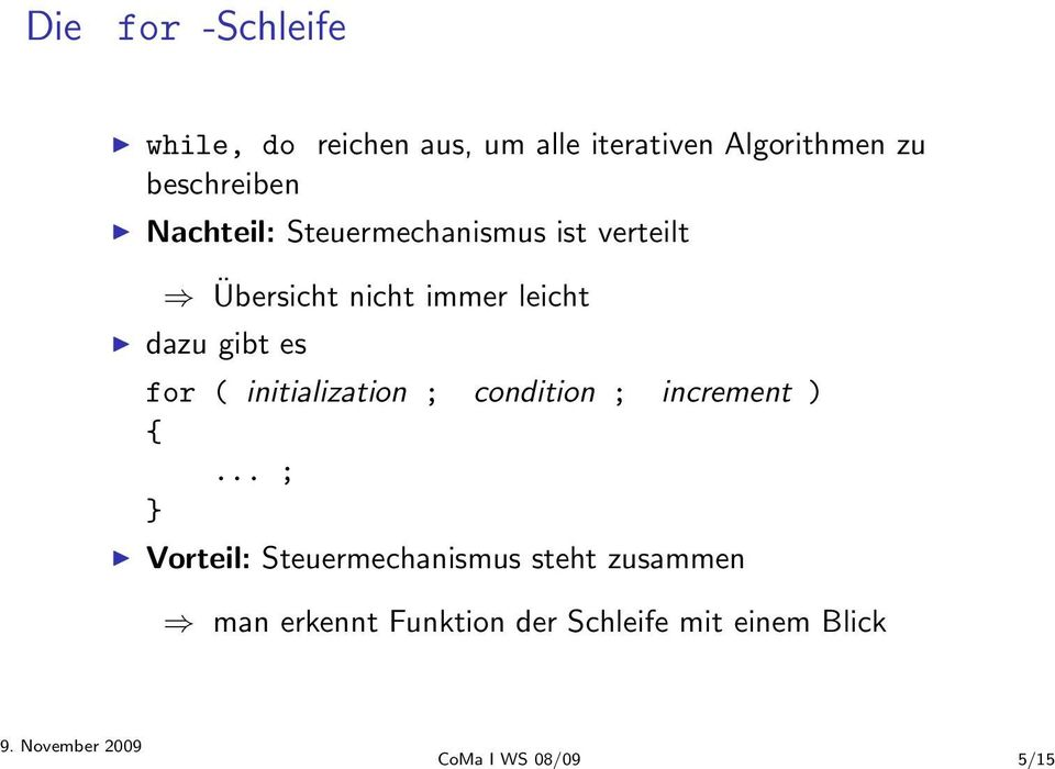 dazu gibt es for ( initialization ; condition ; increment ) {.