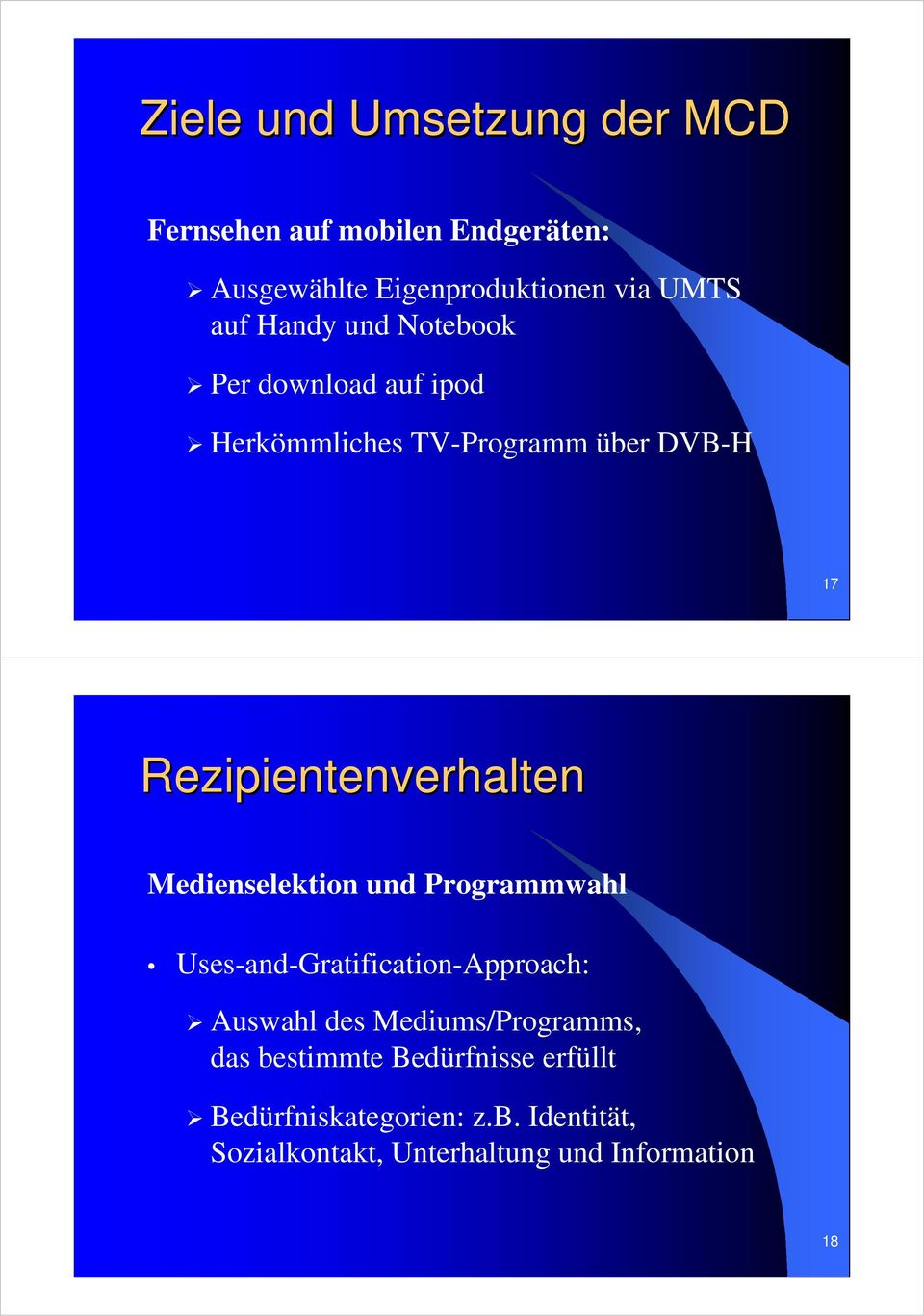 Medienselektion und Programmwahl Uses-and-Gratification-Approach: Auswahl des Mediums/Programms, das