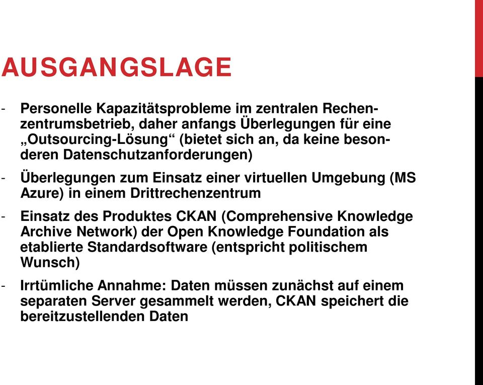 - Einsatz des Produktes CKAN (Comprehensive Knowledge Archive Network) der Open Knowledge Foundation als etablierte Standardsoftware (entspricht