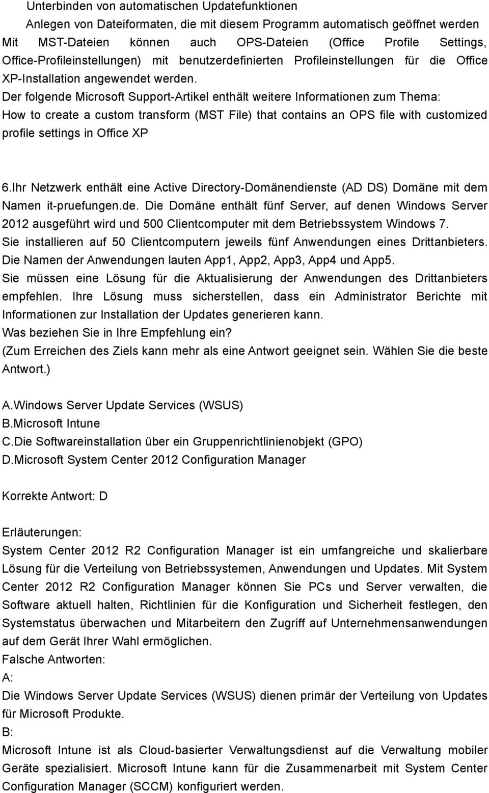 Der folgende Microsoft Support-Artikel enthält weitere Informationen zum Thema: How to create a custom transform (MST File) that contains an OPS file with customized profile settings in Office XP 6.