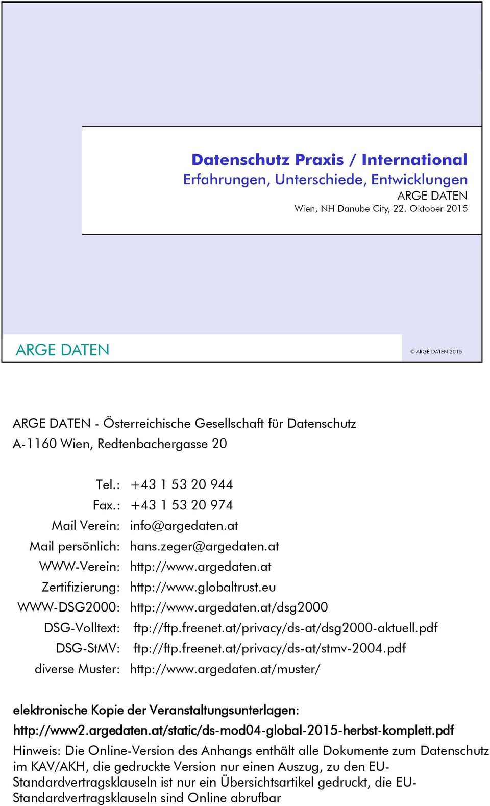 at/privacy/ds-at/dsg2000-aktuell.pdf DSG-StMV: ftp://ftp.freenet.at/privacy/ds-at/stmv-2004.pdf diverse Muster: http://www.argedaten.