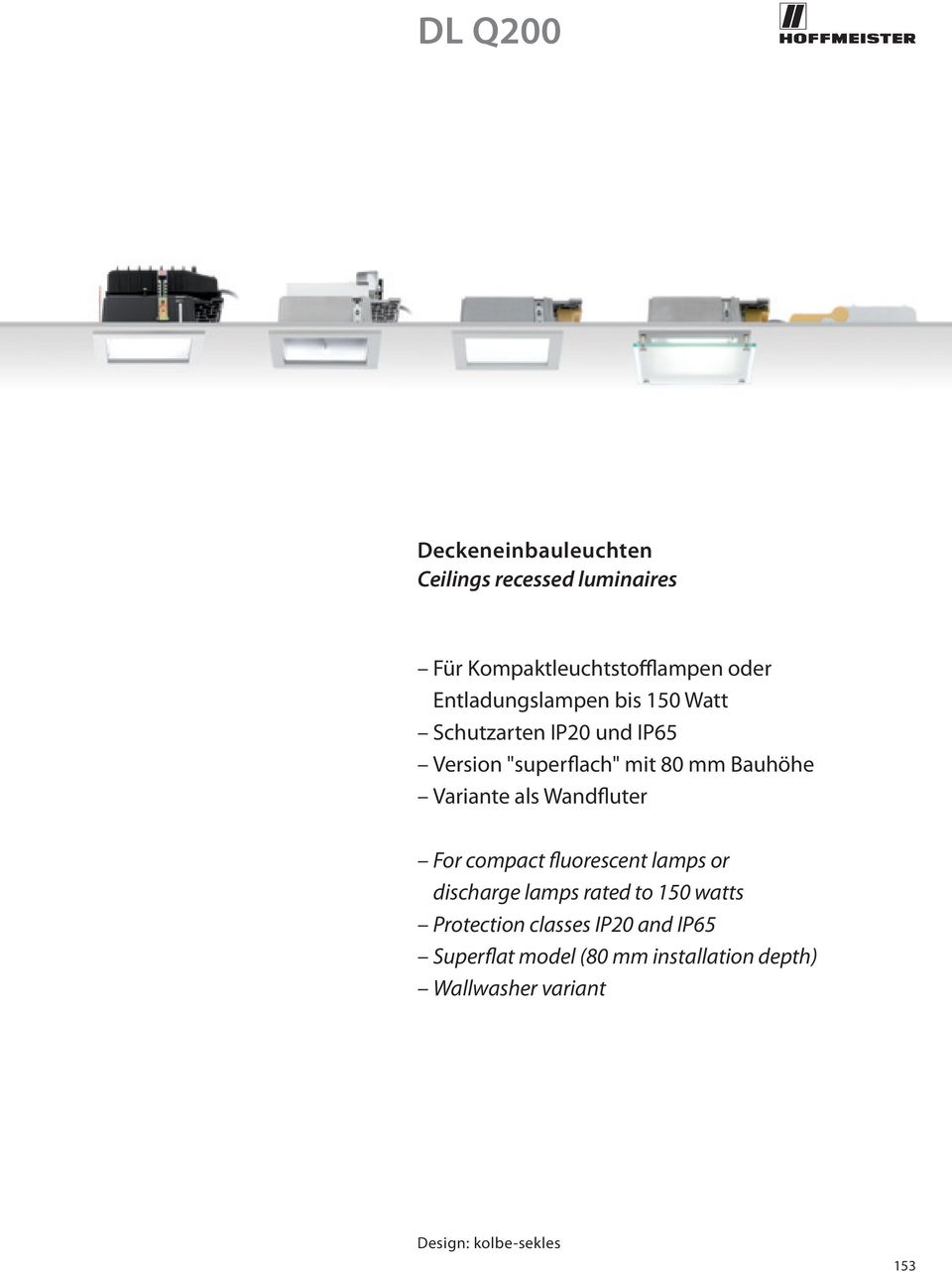 Variante als Wandfluter For compact fluorescent lamps or discharge lamps rated to 5 watts