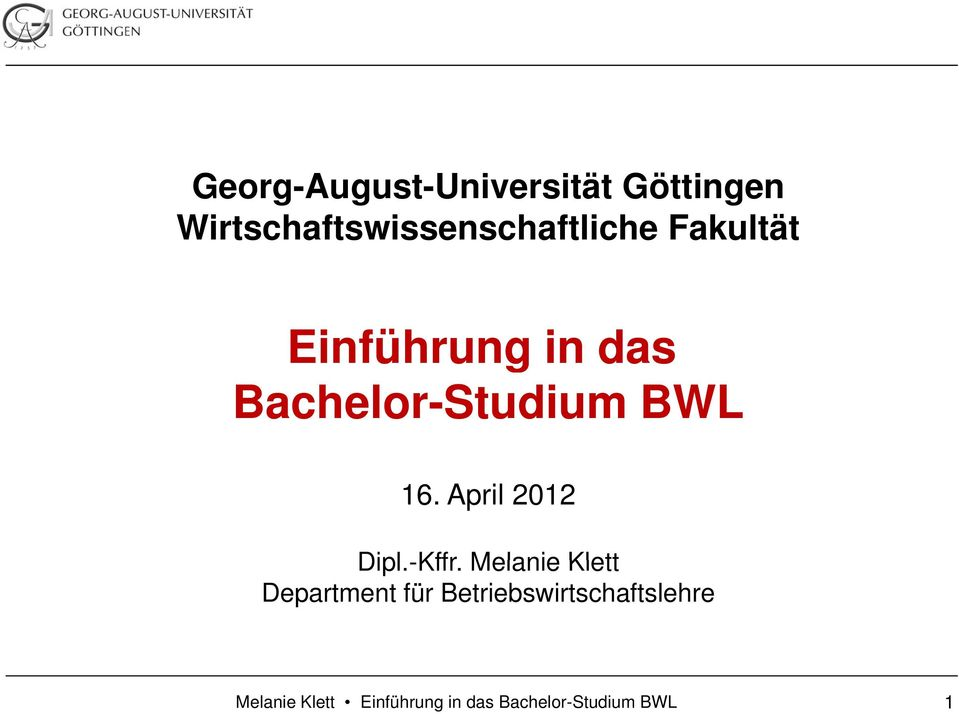 Bachelor-Studium BWL 16. April 2012 Dipl.-Kffr.