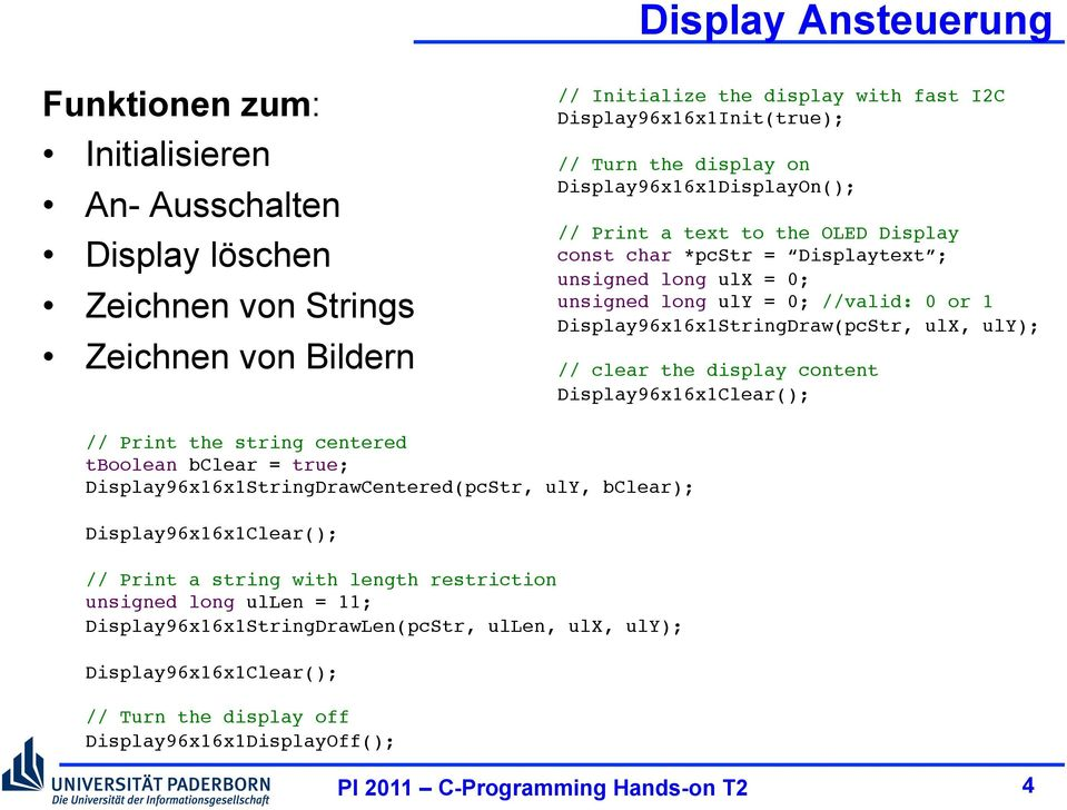 display off Display96x16x1DisplayOff(); Display Ansteuerung // Initialize the display with fast I2C Display96x16x1Init(true); // Turn the display on Display96x16x1DisplayOn(); // Print a text to the