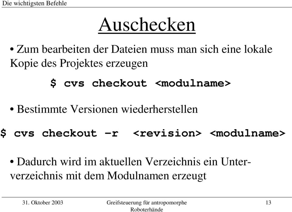 Versionen wiederherstellen $ cvs checkout r <revision> <modulname> Dadurch