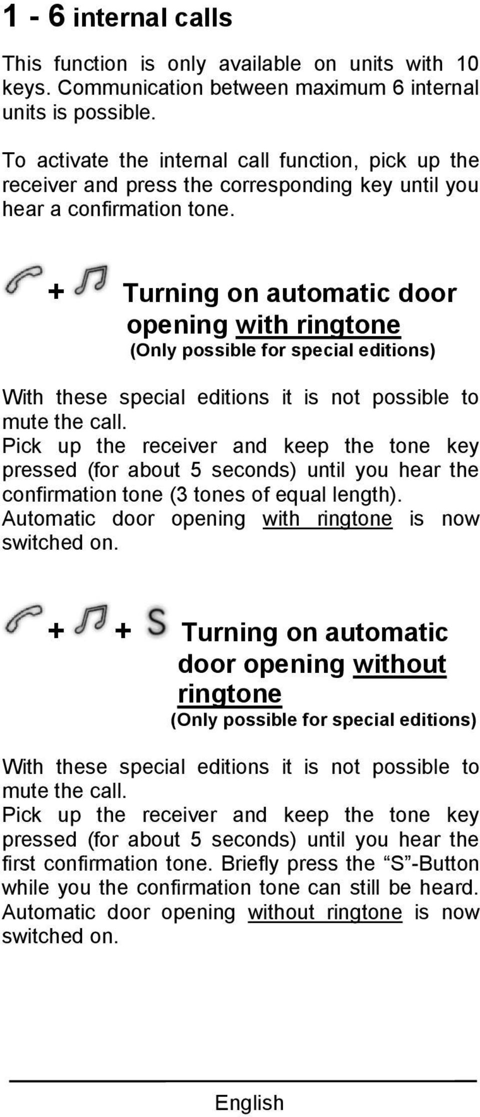 + Turning on automatic door opening with ringtone (Only possible for special editions) With these special editions it is not possible to mute the call.