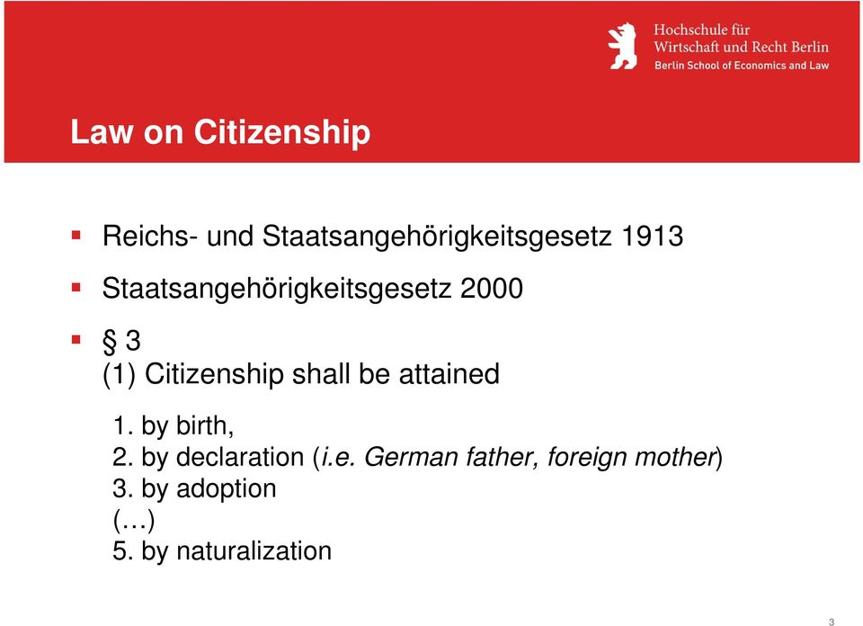 shall be attained 1. by birth, 2. by declaration (i.e. German father, foreign mother) 3.