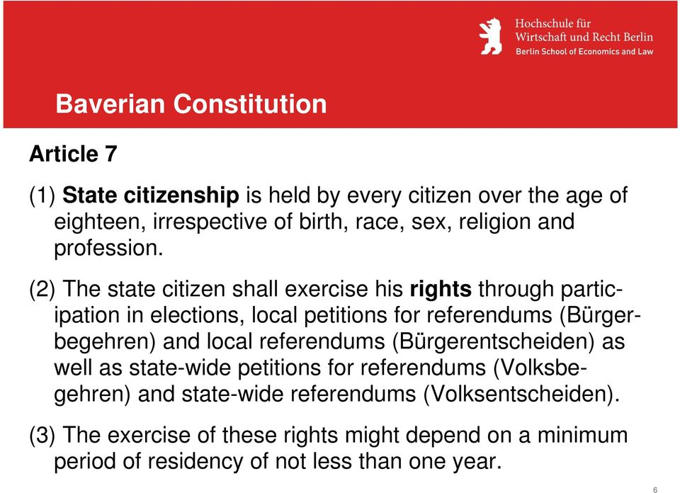 (2) The state citizen shall exercise his rights through participation in elections, local petitions for referendums (Bürgerbegehren) and