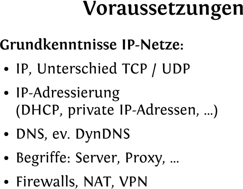 (DHCP, private IP-Adressen,...) DNS, ev.