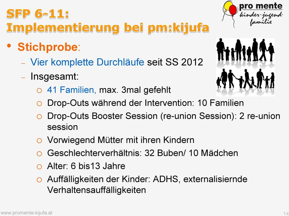 3mal gefehlt o Drop-Outs während der Intervention: 10 Familien o Drop-Outs Booster Session (re-union Session): 2