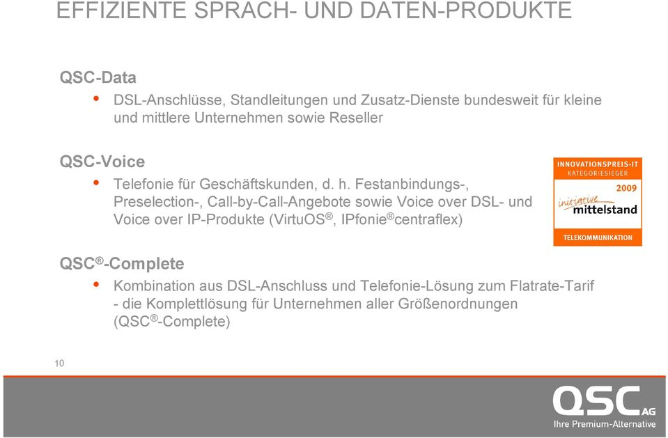 Festanbindungs-, Preselection-, Call-by-Call-Angebote sowie Voice over DSL- und Voice over IP-Produkte (VirtuOS, IPfonie