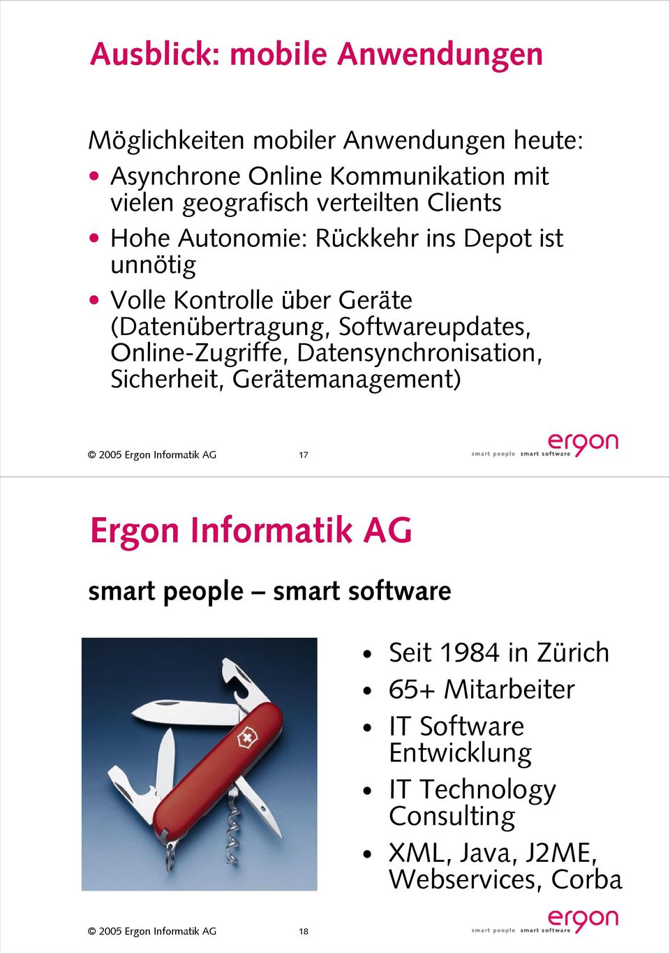 Softwareupdates, Online-Zugriffe, Datensynchronisation, Sicherheit, Gerätemanagement) 17 Ergon Informatik AG smart people
