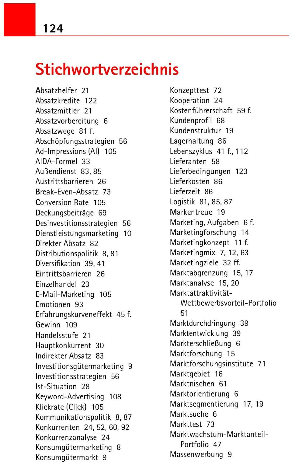 Dienstleistungsmarketing 10 Direkter Absatz 82 Distributionspolitik 8, 81 Diversifikation 39, 41 Eintrittsbarrieren 26 Einzelhandel 23 E-Mail-Marketing 105 Emotionen 93 Erfahrungskurveneffekt 45 f.